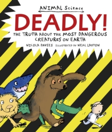Deadly! : The Truth About the Most Dangerous Creatures on Earth, Paperback