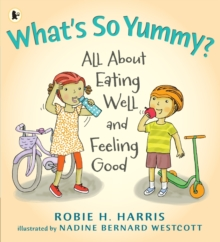 What's So Yummy? : All About Eating Well and Feeling Good, Paperback