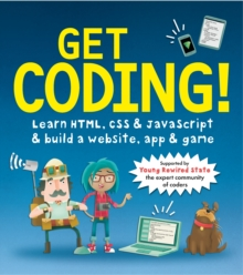 Get Coding! Learn HTML, CSS, and JavaScript and Build a Website, App, and Game, Paperback Book