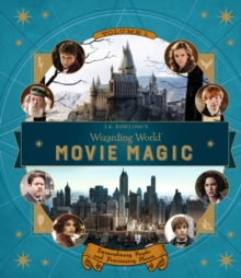 J.K. Rowling's Wizarding World: Movie Magic : Extraordinary People and Fascinating Places Volume 1, Hardback Book