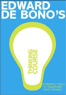 De Bono's Thinking Course : Powerful Tools to Transform Your Thinking, Paperback Book