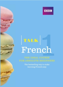 Talk French 1 (Book/CD Pack) : The Ideal French Course for Absolute Beginners, Mixed media product