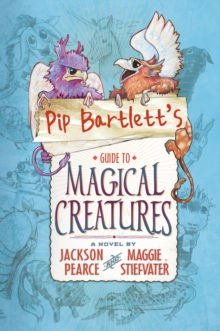 Pip Bartlett's Guide to Magical Creatures : 1, Hardback