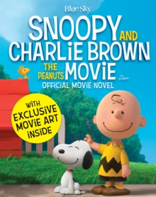 Snoopy & Charlie Brown : The Peanuts Movie Novelization, Paperback