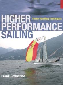 Higher Performance Sailing : Faster Handling Techniques, Paperback Book