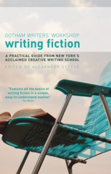 Writing Fiction : A Practical Guide from New York's Acclaimed Creative Writing School, Paperback