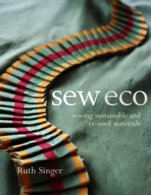 Sew Eco : Sewing Sustainable and Re-Used Materials, Paperback