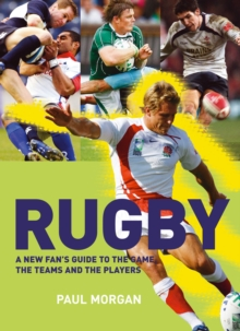 Rugby : A New Fan's Guide to the Game, the Teams and the Players, Paperback
