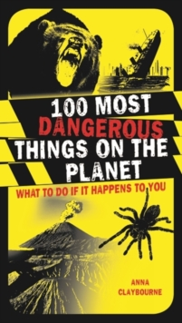 100 Most Dangerous Things on the Planet : What to Do If it Happens to You, Paperback