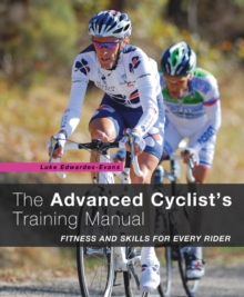 The Advanced Cyclist's Training Manual : Fitness and Skills for Every Rider, Paperback