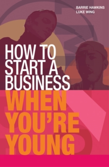 How to Start a Business When You're Young : Get the Right Idea for Success, Paperback