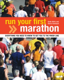 Run Your First Marathon : Everything You Need to Know to Make it to the Finish Line, Paperback Book