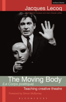 The Moving Body (le Corps Poetique) : Teaching Creative Theatre, Paperback