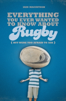 Everything You Ever Wanted to Know About Rugby But Were Too Afraid to Ask, Paperback Book