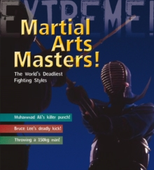 Martial Arts Masters : The World's Deadliest Fighting Styles, Paperback