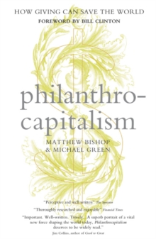 Philanthrocapitalism : How Giving Can Save the World, Paperback