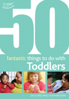 50 Fantastic Things to Do with Toddlers : 16-36 Months, Paperback