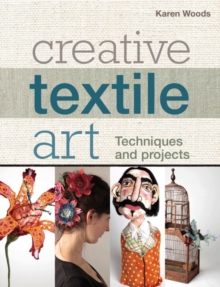 Creative Textile Art : Techniques and Projects, Paperback