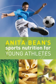 Anita Bean's Sports Nutrition for Young Athletes, Paperback Book