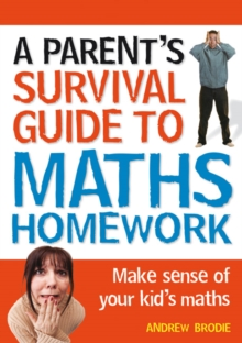 Parent's Survival Guide to Maths Homework : Make Sense of Your Kid's Maths, Paperback