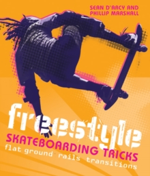 Freestyle Skateboarding Tricks : Flat Ground, Rails and Transitions, Paperback