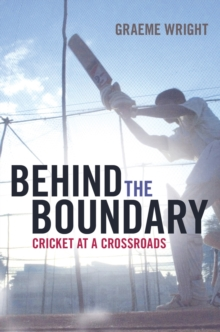 Behind the Boundary : Cricket at a Crossroads, Paperback