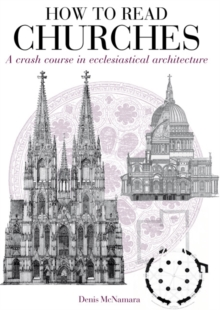 How to Read Churches : A Crash Course in Ecclesiatical Architecture, Paperback