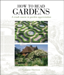 How to Read Gardens : A Crash Course in Garden Appreciation, Paperback