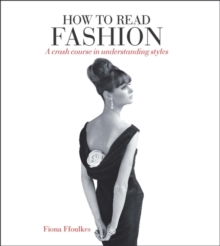 How to Read Fashion : A Crash Course in Understanding Styles, Paperback