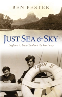 Just Sea and Sky : England to New Zealand the Hard Way, Paperback