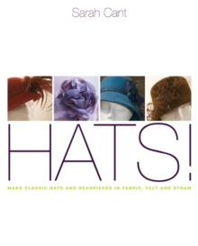 Hats : Making Classic Hats and Headpieces in Fabric, Felt and Straw, Paperback