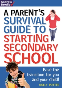 Parent's Survival Guide to Starting Secondary School : Ease the Transition for You and Your Child!, Paperback Book
