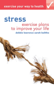 Exercise Your Way to Health: Stress : Exercise Plans to Improve Your Life, Paperback