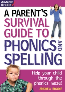 Parent's Survival Guide to Phonics and Spelling : Help Your Child Through the Phonics Maze!, Paperback
