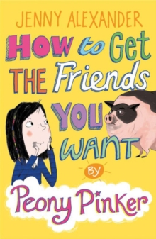How to Get the Friends You Want by Peony Pinker, Paperback