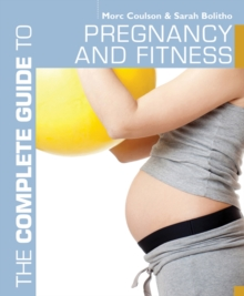 The Complete Guide to Pregnancy and Fitness, Paperback