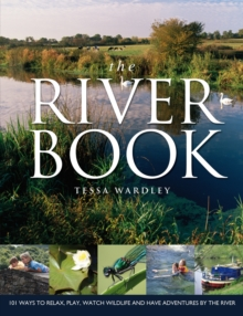 The River Book : 101 Ways to Relax, Play, Watch Wildlife and Have Adventures at the River's Edge, Paperback Book