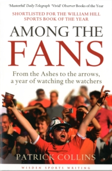 Among the Fans : From the Ashes to the Arrows, a Year of Watching the Watchers, Paperback