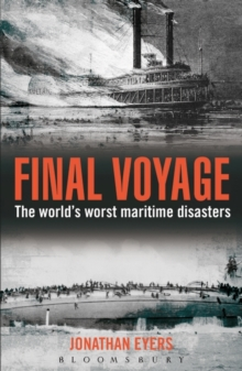 Final Voyage : The World's Worst Maritime Disasters, Paperback Book