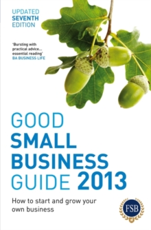 Good Small Business Guide : How to Start and Grow Your Own Business, Paperback