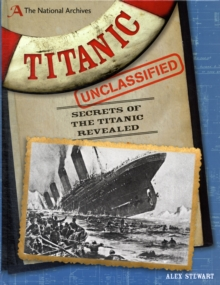The National Archives: Titanic Unclassified : Secrets of the Titanic Revealed, Hardback