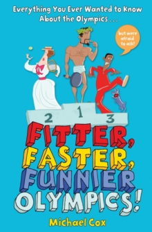 Fitter, Faster, Funnier Olympics : Everything You Ever Wanted to Know About the Olympics But Were Afraid to Ask, Paperback