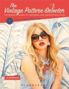 The Vintage Pattern Selector : The Sewer's Guide to Choosing and Using Retro Styles, Paperback