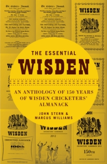 The Essential Wisden : An Anthology of 150 Years of Wisden Cricketers' Almanack, Hardback