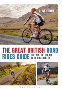 The Great British Road Rides Guide : The Best of the UK in 55 Bike Routes, Paperback