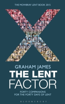 The Lent Factor : Forty Companions for the Forty Days of Lent: The Mowbray Lent Book, Paperback