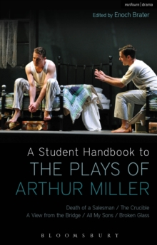 A Student Handbook to the Plays of Arthur Miller : All My Sons, Death of a Salesman, The Crucible, A View from the Bridge, Broken Glass, Paperback