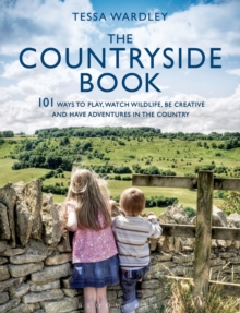The Countryside Book : 101 Ways to Play, Watch Wildlife, be Creative and Have Adventures in the Country, Paperback Book