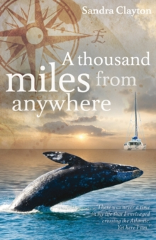 A Thousand Miles from Anywhere : The Claytons Cross the Atlantic and Sail the Caribbean on the Third Leg of Their Voyage, Paperback Book