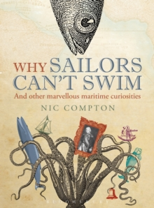 Why Sailors Can't Swim and Other Marvellous Maritime Curiosities, Hardback